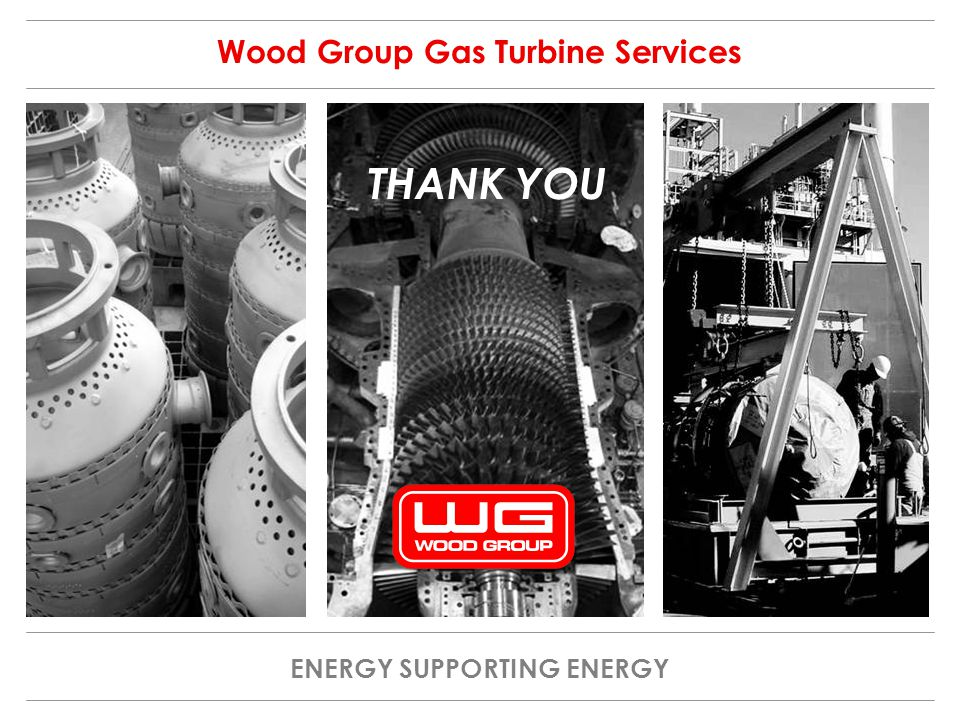ENERGY SUPPORTING ENERGY Wood Group Gas Turbine Services THANK YOU
