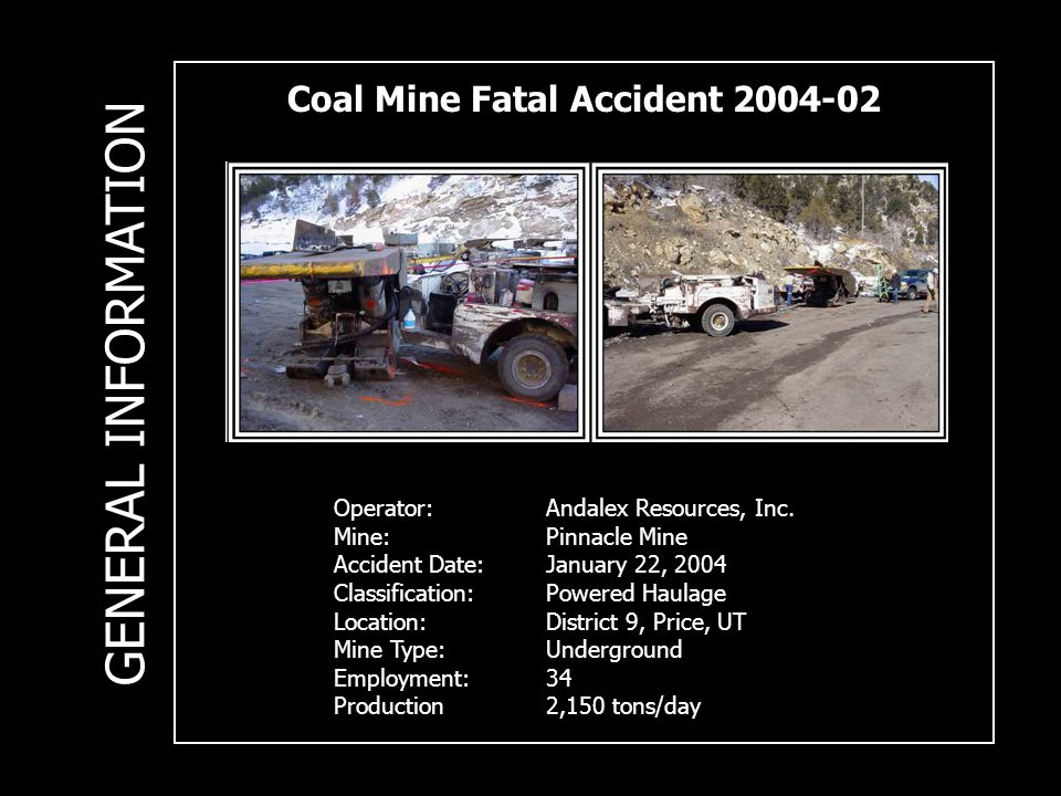 Coal Mine Fatal Accident 2004-02 Operator:Andalex Resources, Inc. Mine:Pinnacle Mine Accident Date:January 22, 2004 Classification: Powered Haulage Lo