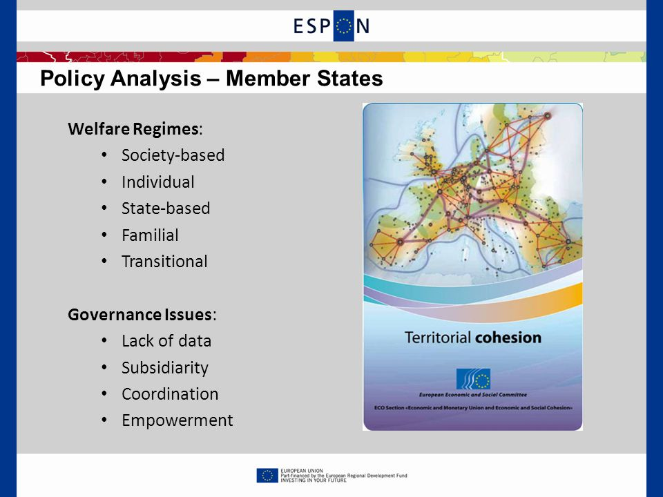 Welfare Regimes: Society-based Individual State-based Familial Transitional Governance Issues: Lack of data Subsidiarity Coordination Empowerment Policy Analysis – Member States
