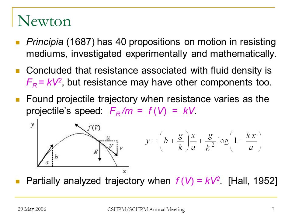 29 May 2006 CSHPM/SCHPM Annual Meeting 7 Newton Principia (1687) has 40 propositions on motion in resisting mediums, investigated experimentally and mathematically.