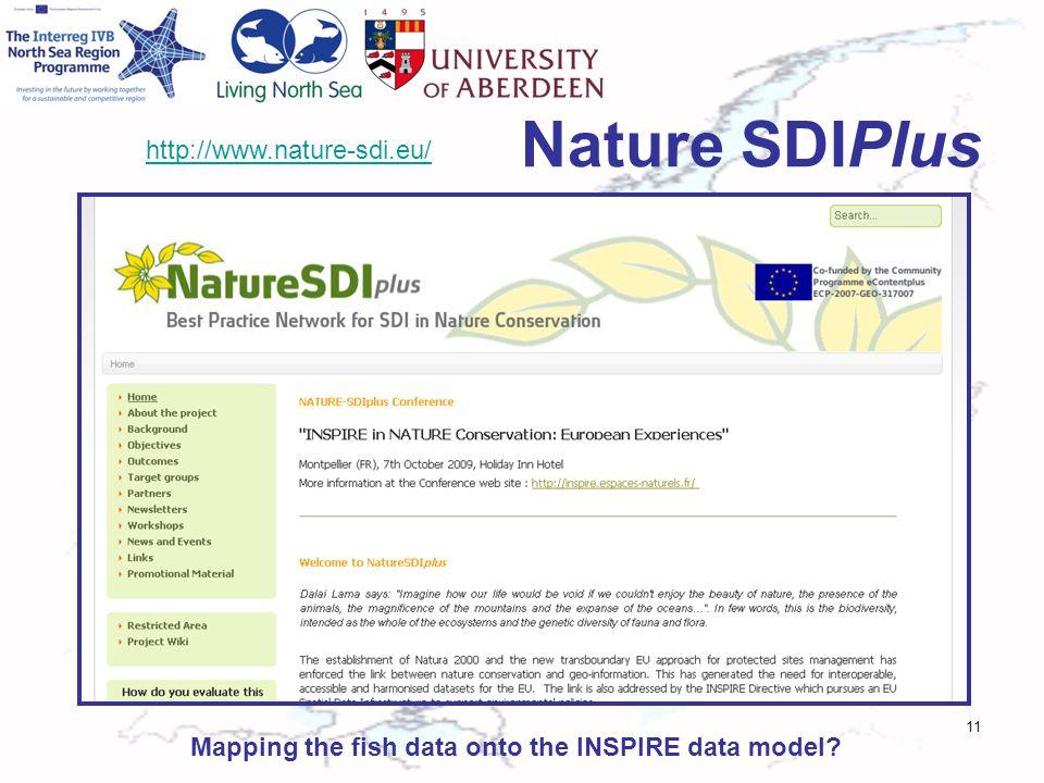 Nature SDIPlus 11 http://www.nature-sdi.eu/ Mapping the fish data onto the INSPIRE data model?
