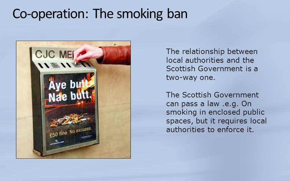 Co-operation: The smoking ban The relationship between local authorities and the Scottish Government is a two-way one.