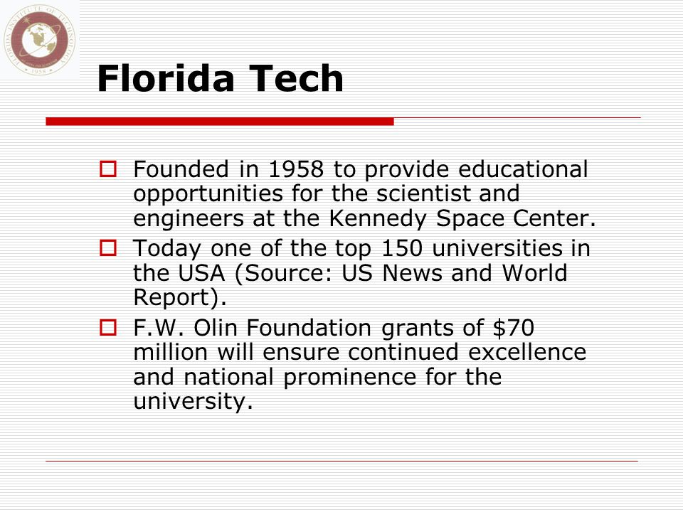 Florida Tech  Founded in 1958 to provide educational opportunities for the scientist and engineers at the Kennedy Space Center.