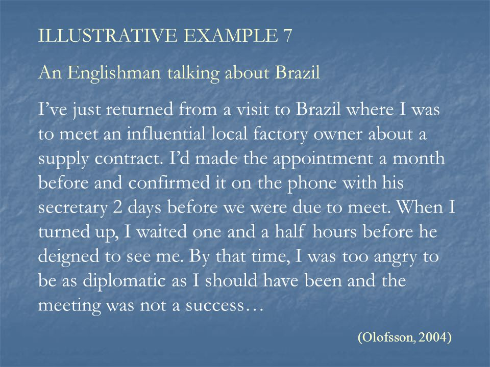 I've just returned from a visit to Brazil where I was to meet an influential local factory owner about a supply contract. I'd made the appointment a m