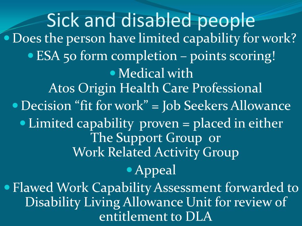 Sick and disabled people Support from LMBBS via web site ESA checklists How to complete your ESA 50 Atos Origin guide to their Health Care Professionals DWP Customer Journey Appeal guidance My e-mail address