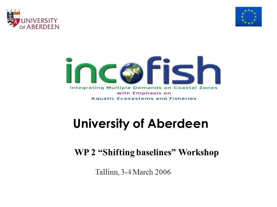 "University of Aberdeen WP 2 ""Shifting baselines"" Workshop Tallinn, 3-4 March 2006"