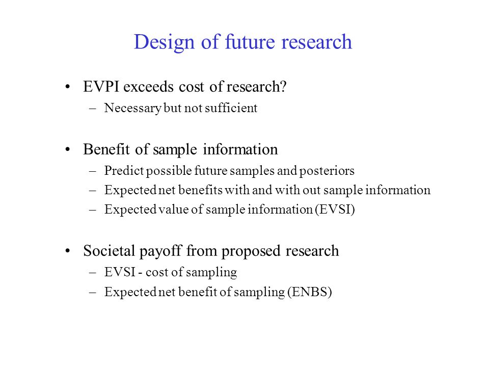 Design of future research EVPI exceeds cost of research.
