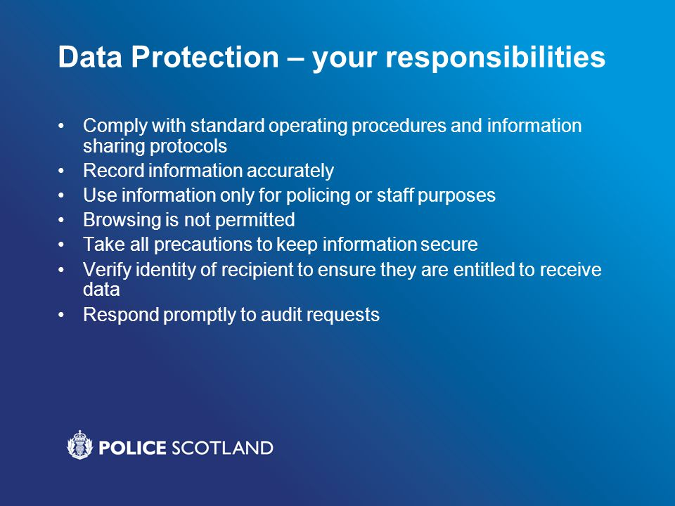 Data Protection – offences Selling, or offering for sale, data improperly obtained Obtaining or disclosing data without the Chief Constable's consent Procuring the disclosure to another person without the Chief Constable's consent Criminal offences, unlimited fine in High Court Third most common complaint to Professional Standards