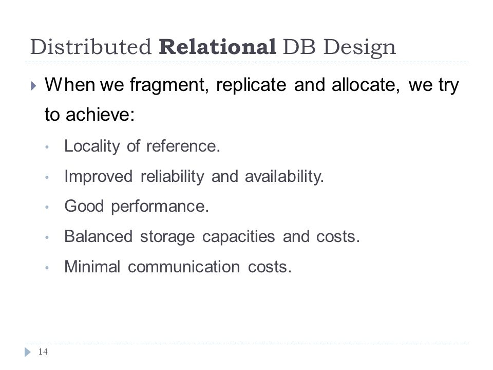 Distributed Relational DB Design 14  When we fragment, replicate and allocate, we try to achieve: Locality of reference.