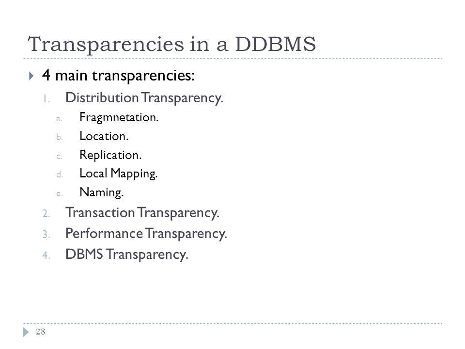 Transparencies in a DDBMS 28  4 main transparencies: 1.
