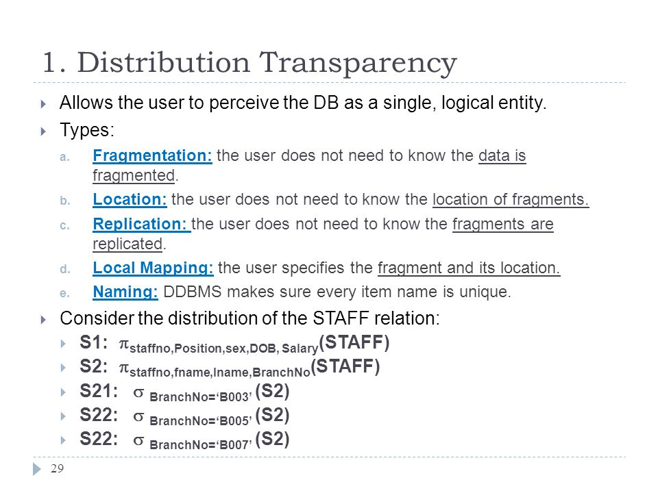 1. Distribution Transparency 29  Allows the user to perceive the DB as a single, logical entity.