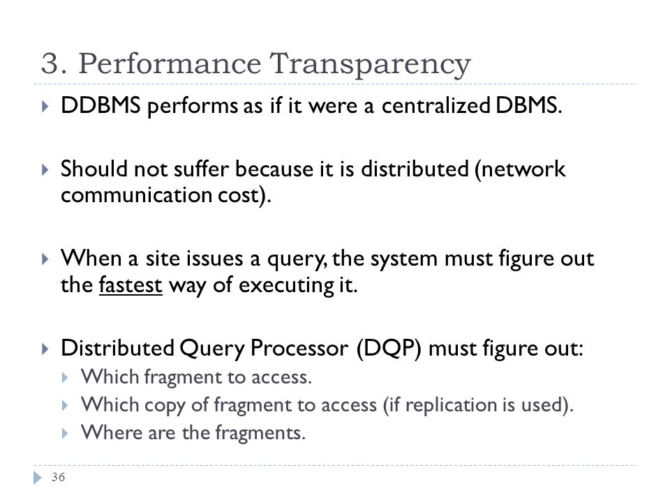 3. Performance Transparency 36  DDBMS performs as if it were a centralized DBMS.