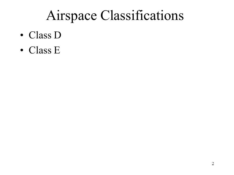 2 Airspace Classifications Class D Class E