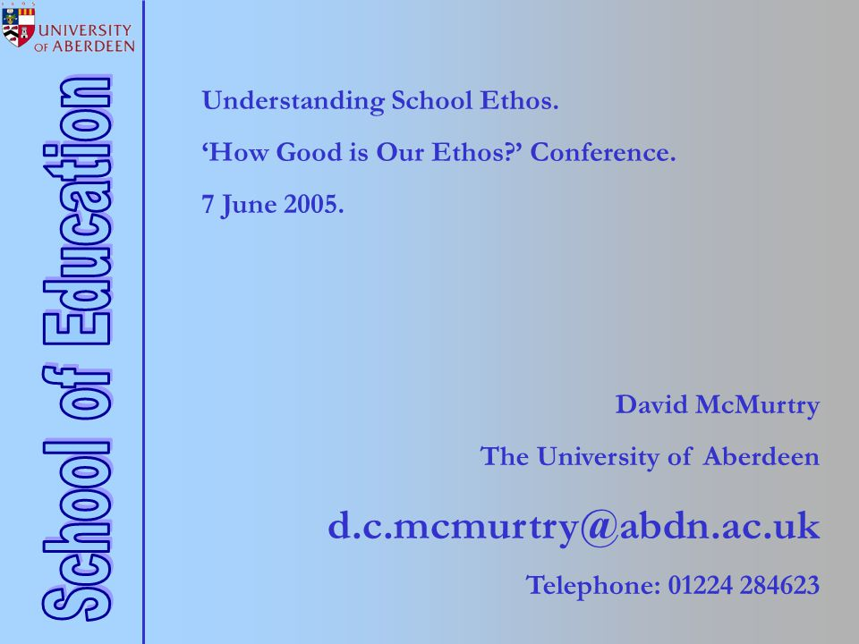 Understanding School Ethos. 'How Good is Our Ethos ' Conference.