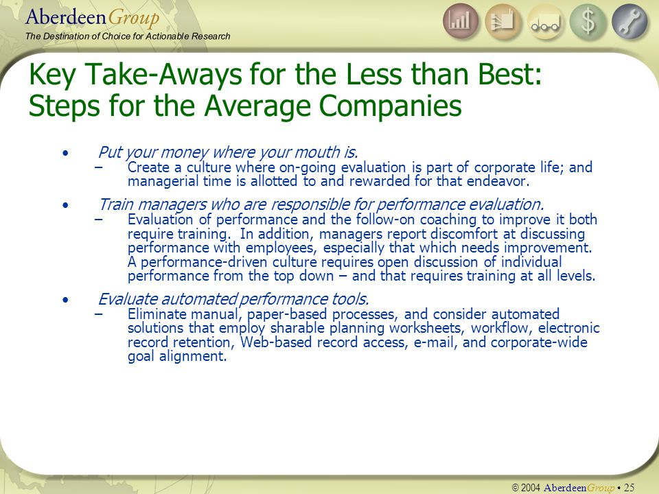 © 2004 AberdeenGroup 25 Key Take-Aways for the Less than Best: Steps for the Average Companies Put your money where your mouth is.