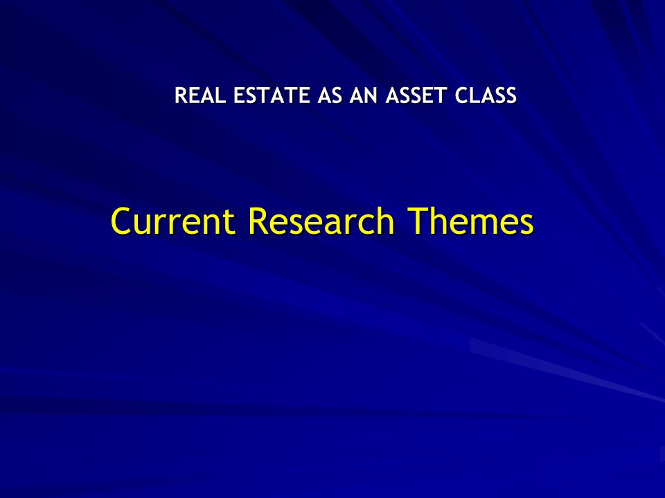 REAL ESTATE AS AN ASSET CLASS Current Research Themes