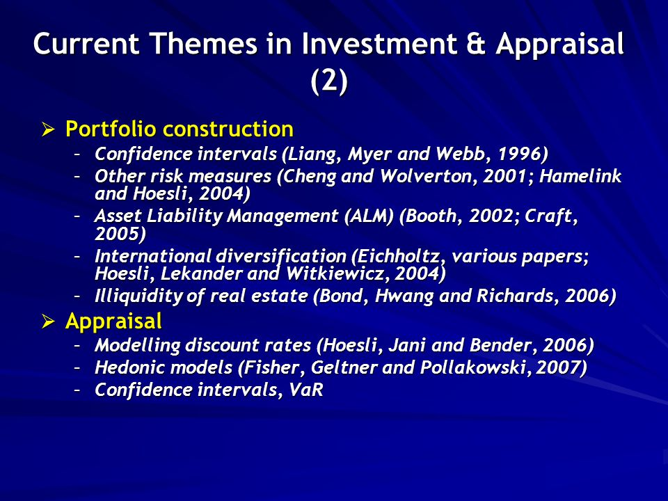 Current Themes in Investment & Appraisal (2)  Portfolio construction –Confidence intervals (Liang, Myer and Webb, 1996) –Other risk measures (Cheng a