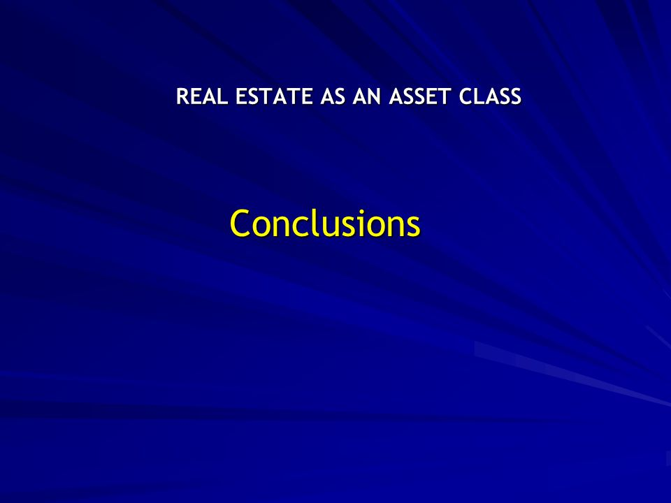 REAL ESTATE AS AN ASSET CLASS Conclusions