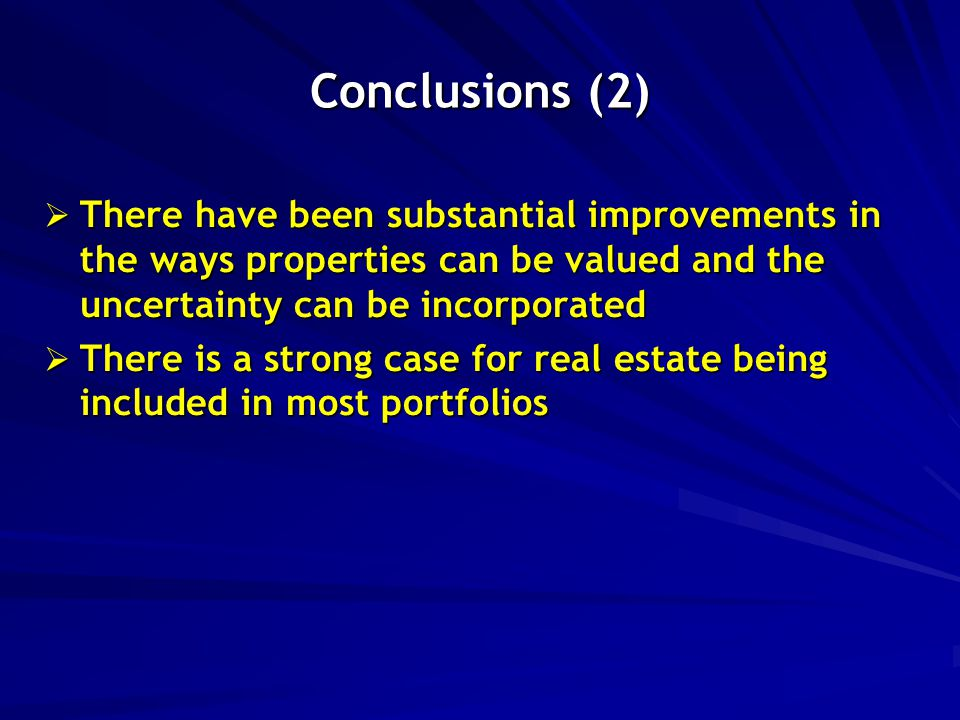 Conclusions (2)  There have been substantial improvements in the ways properties can be valued and the uncertainty can be incorporated  There is a s