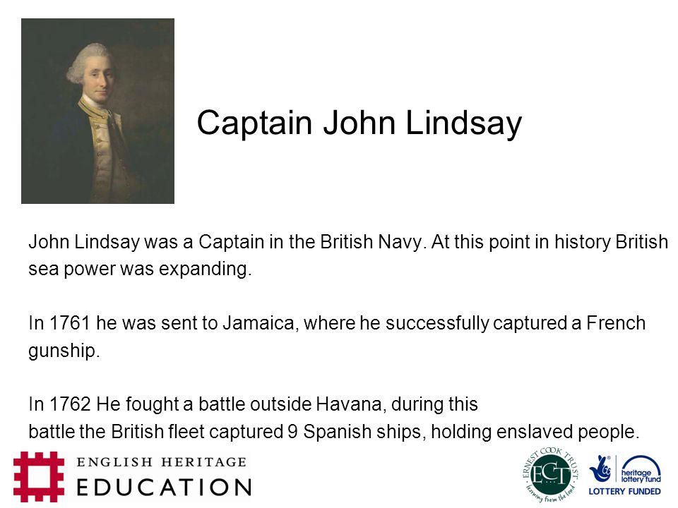 Captain John Lindsay John Lindsay was a Captain in the British Navy.