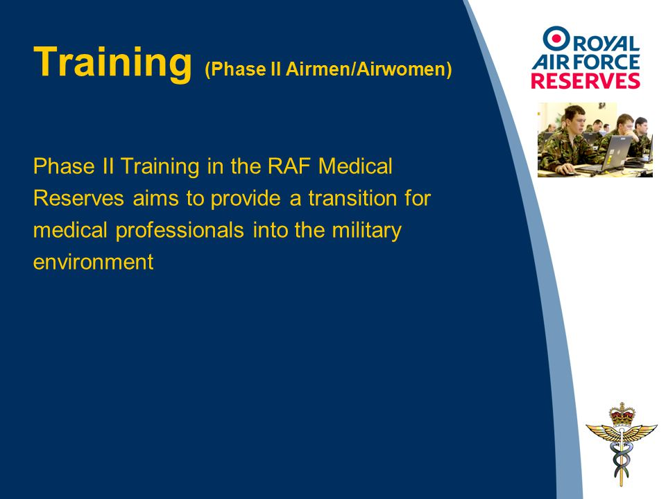 Phase II Training in the RAF Medical Reserves aims to provide a transition for medical professionals into the military environment Training (Phase II