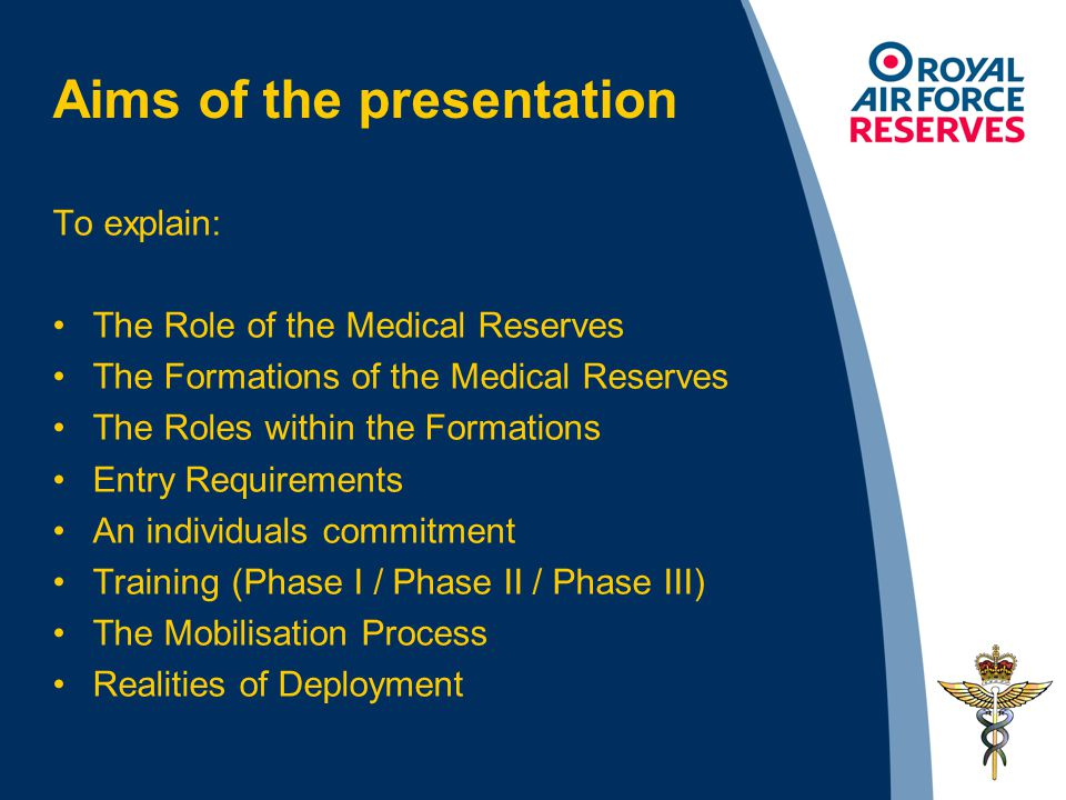 Aims of the presentation To explain: The Role of the Medical Reserves The Formations of the Medical Reserves The Roles within the Formations Entry Req