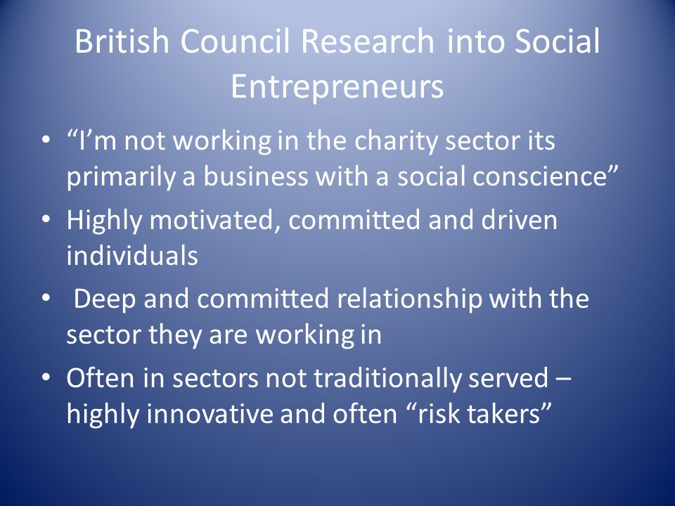 """British Council Research into Social Entrepreneurs """"I'm not working in the charity sector its primarily a business with a social conscience"""" Highly mo"""
