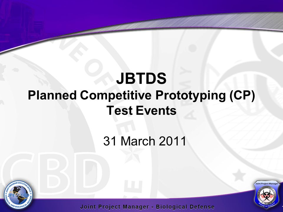 JBTDS Planned Competitive Prototyping (CP) Test Events 31 March 2011 1