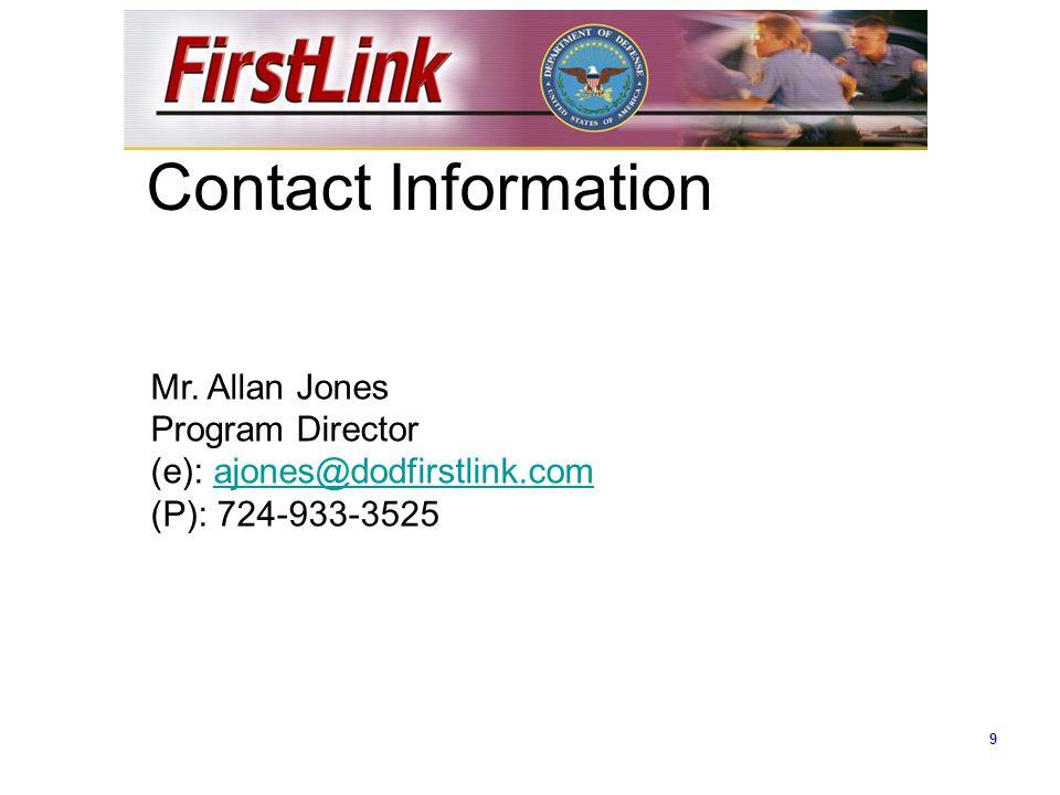 9 Mr. Allan Jones Program Director (e): ajones@dodfirstlink.comajones@dodfirstlink.com (P): 724-933-3525 Contact Information