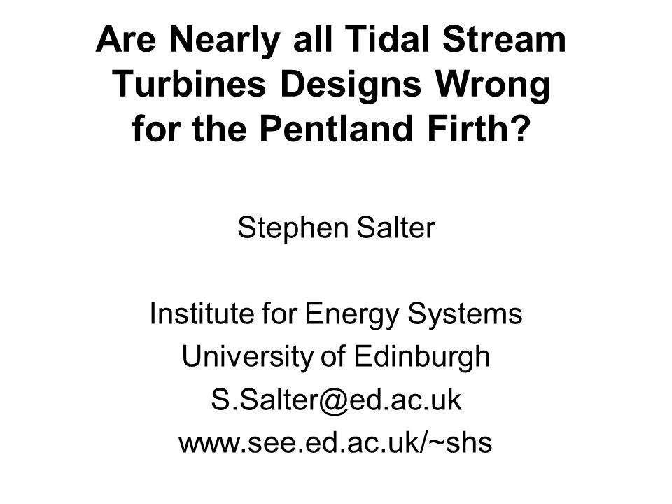 Are Nearly all Tidal Stream Turbines Designs Wrong for the Pentland Firth.