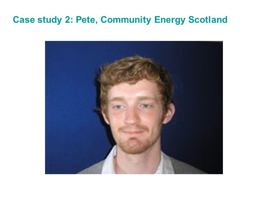 Case study 2: Pete, Community Energy Scotland