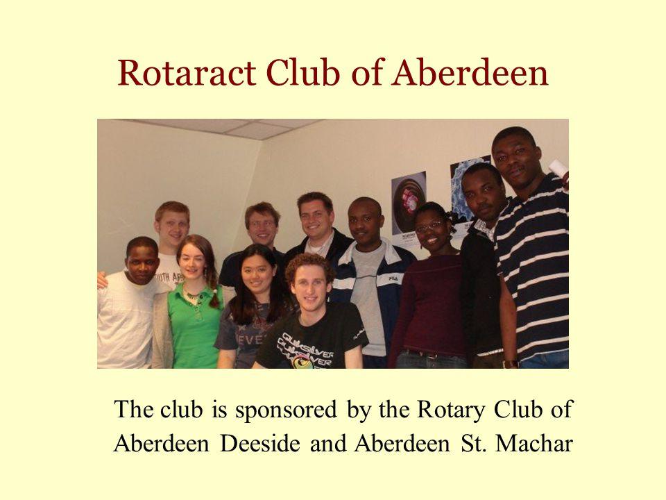 Rotaract Club of Aberdeen The club is sponsored by the Rotary Club of Aberdeen Deeside and Aberdeen St.