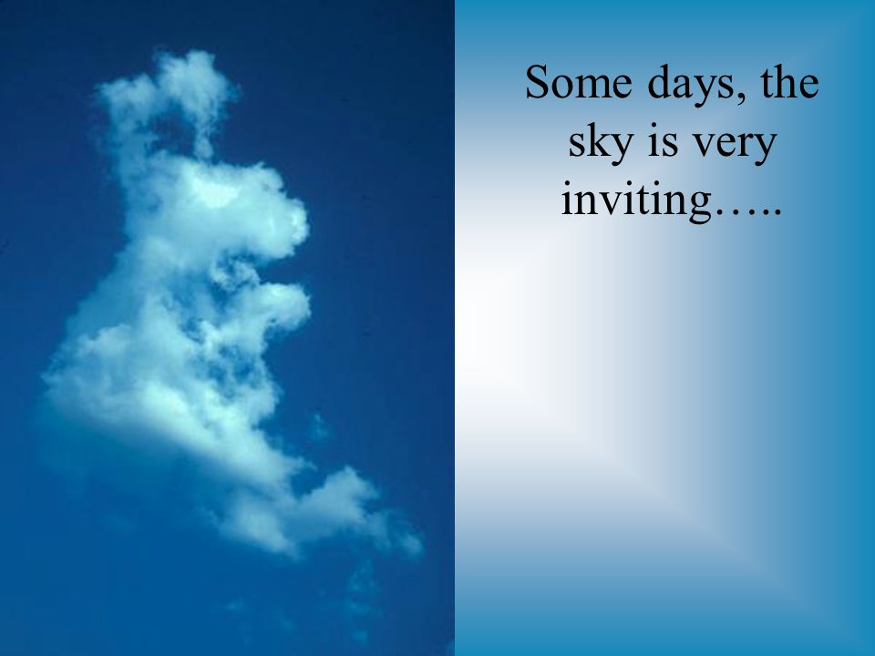 11 Some days, the sky is very inviting…..