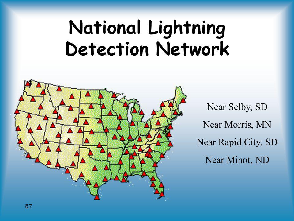57 National Lightning Detection Network Near Selby, SD Near Morris, MN Near Rapid City, SD Near Minot, ND