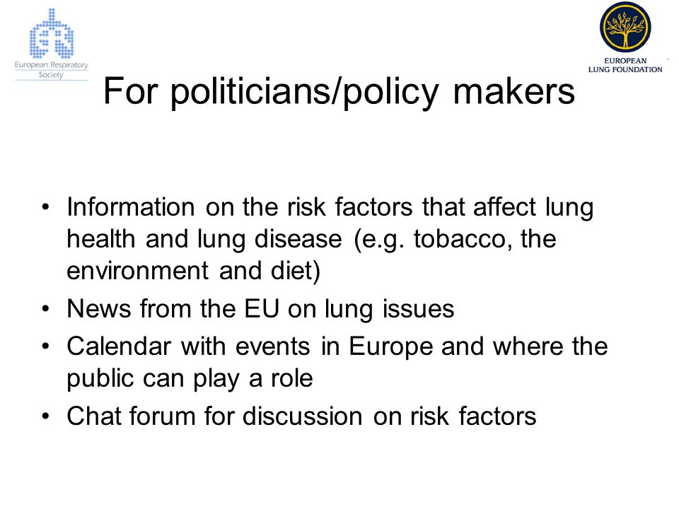 For politicians/policy makers Information on the risk factors that affect lung health and lung disease (e.g.