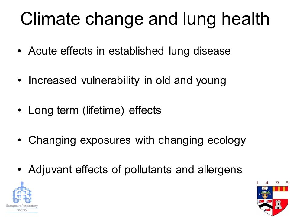 Climate change and lung health Acute effects in established lung disease Increased vulnerability in old and young Long term (lifetime) effects Changing exposures with changing ecology Adjuvant effects of pollutants and allergens