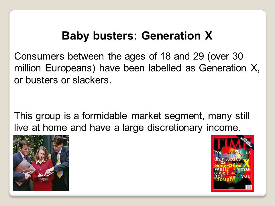 Consumers between the ages of 18 and 29 (over 30 million Europeans) have been labelled as Generation X, or busters or slackers. This group is a formid