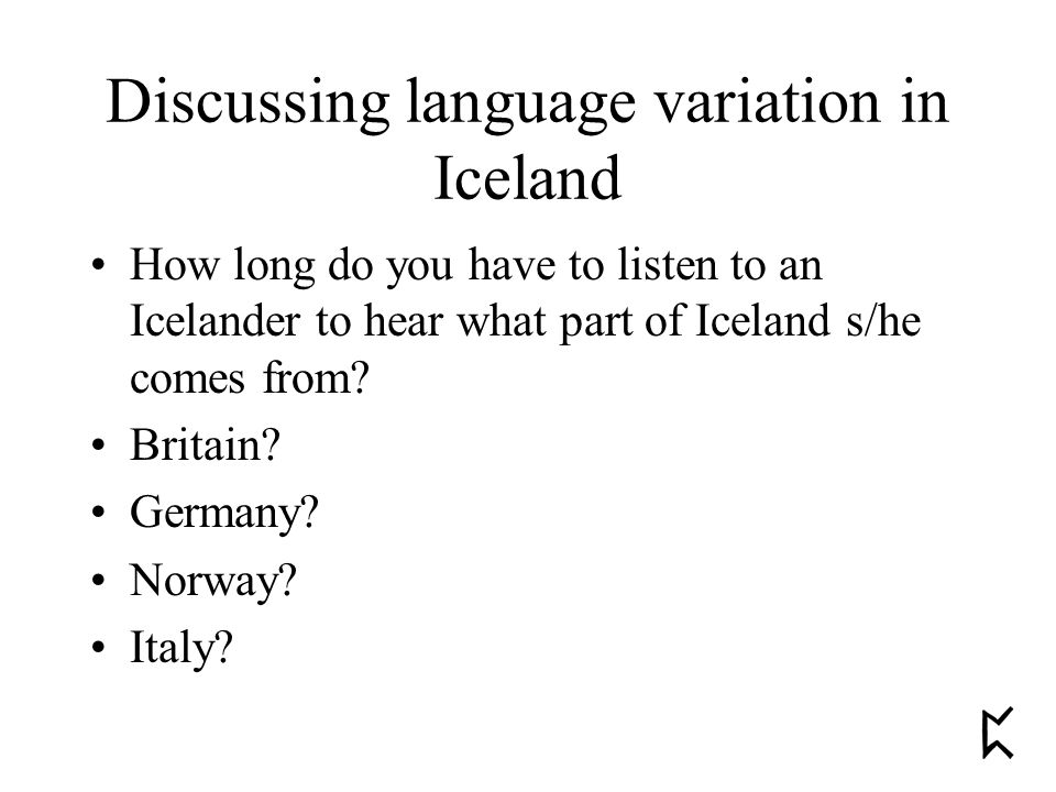 Discussing language variation in Iceland How long do you have to listen to an Icelander to hear what part of Iceland s/he comes from.