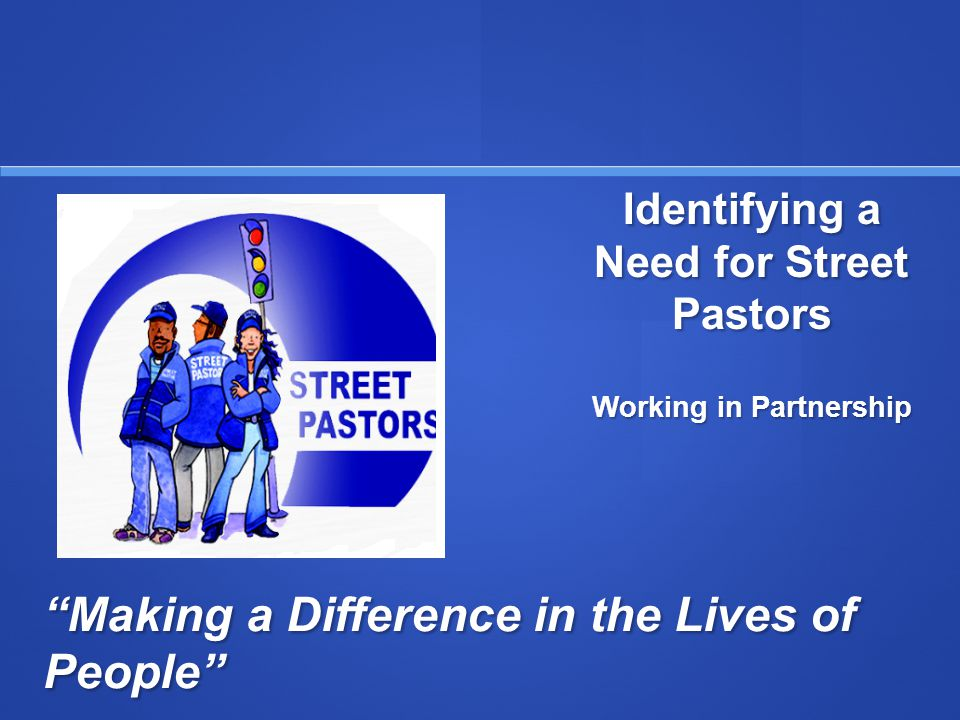Making a Difference in the Lives of People Identifying a Need for Street Pastors Working in Partnership