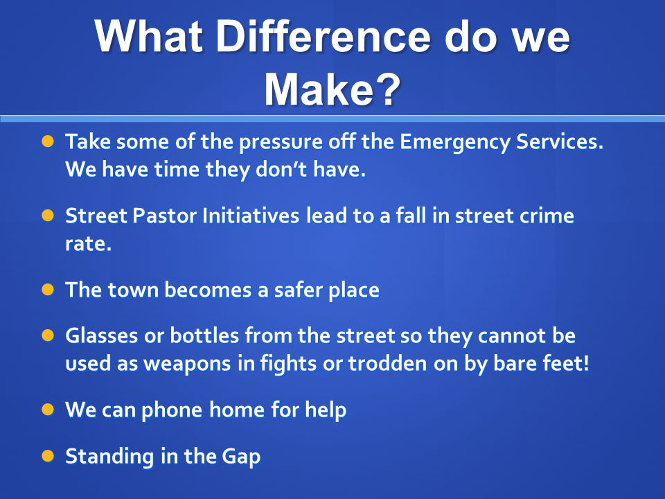 What Difference do we Make. Take some of the pressure off the Emergency Services.