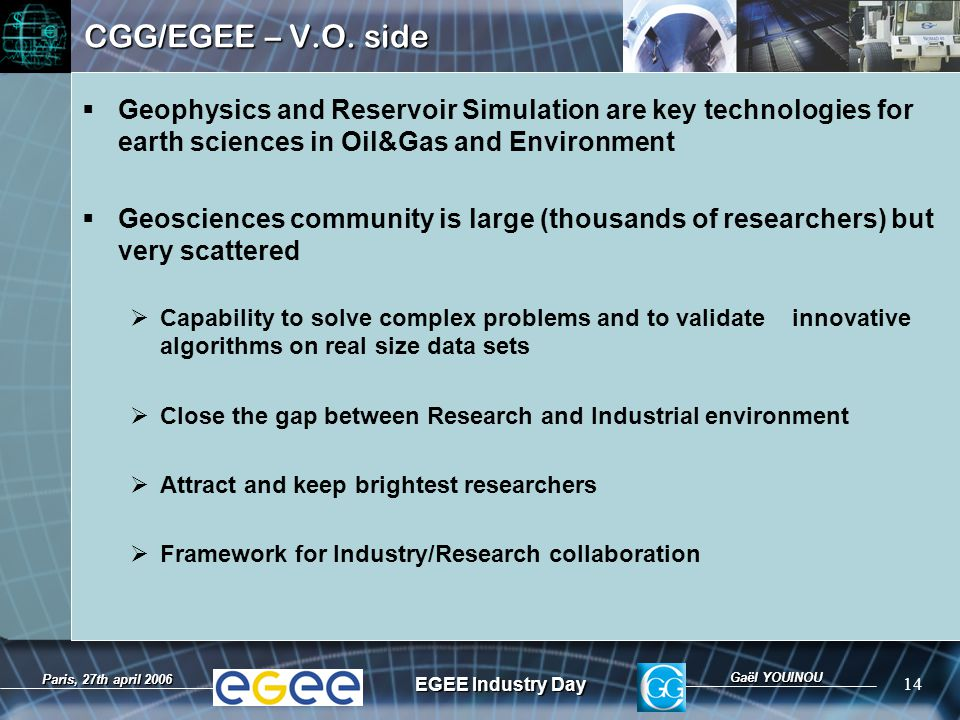 Gaël YOUINOU EGEE Industry Day 14 Paris, 27th april 2006 CGG/EGEE – V.O.