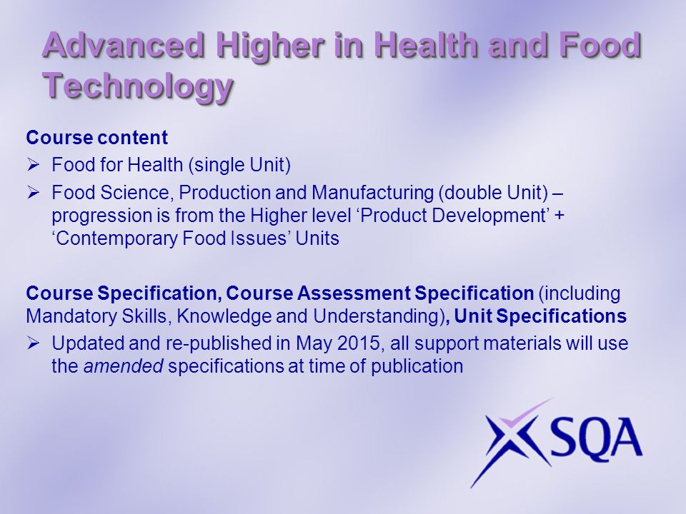 Advanced Higher in Health and Food Technology Course content  Food for Health (single Unit)  Food Science, Production and Manufacturing (double Unit