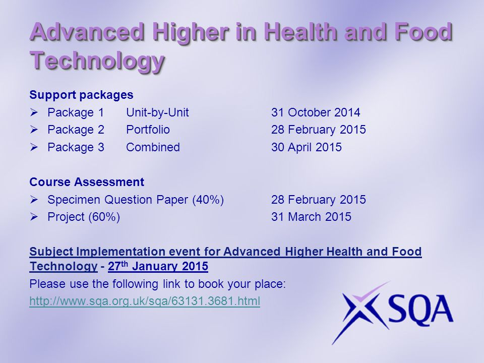 Advanced Higher in Health and Food Technology Support packages  Package 1Unit-by-Unit31 October 2014  Package 2Portfolio28 February 2015  Package 3