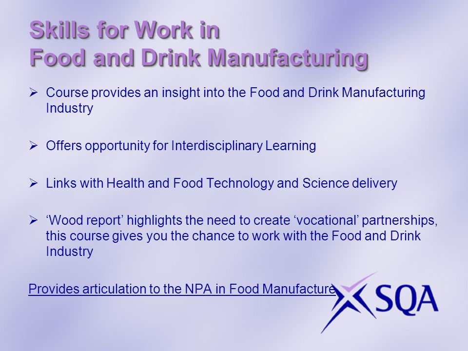 Skills for Work in Food and Drink Manufacturing  Course provides an insight into the Food and Drink Manufacturing Industry  Offers opportunity for I