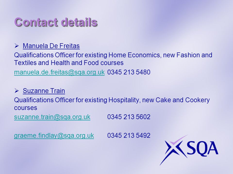 Contact details  Manuela De Freitas Qualifications Officer for existing Home Economics, new Fashion and Textiles and Health and Food courses manuela.