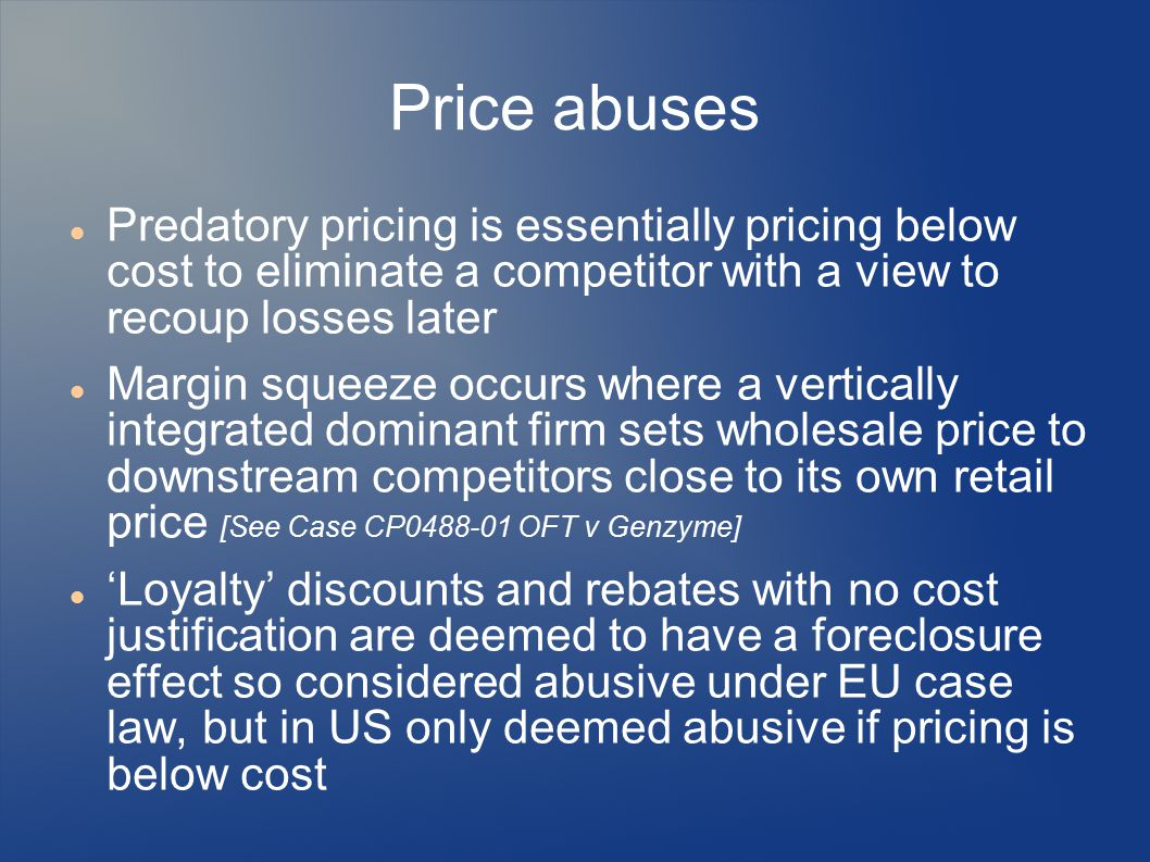 Price abuses Predatory pricing is essentially pricing below cost to eliminate a competitor with a view to recoup losses later Margin squeeze occurs wh