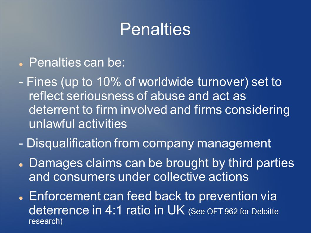 Penalties Penalties can be: - Fines (up to 10% of worldwide turnover) set to reflect seriousness of abuse and act as deterrent to firm involved and fi