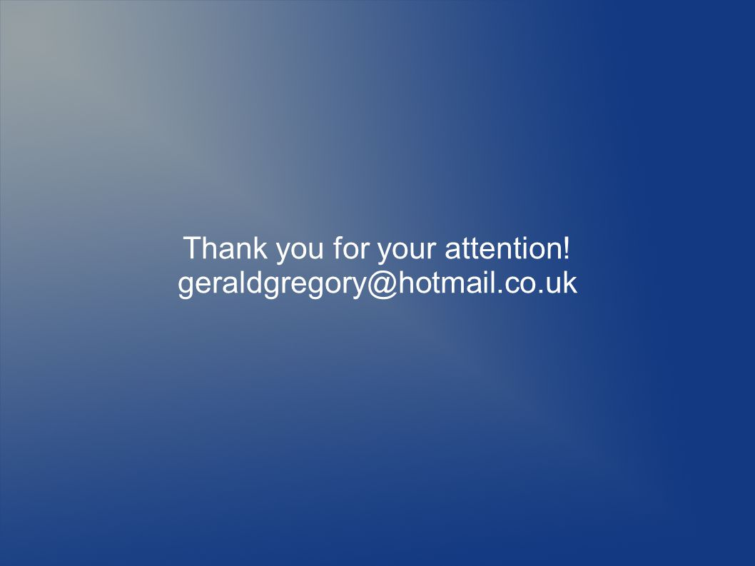 Thank you for your attention! geraldgregory@hotmail.co.uk