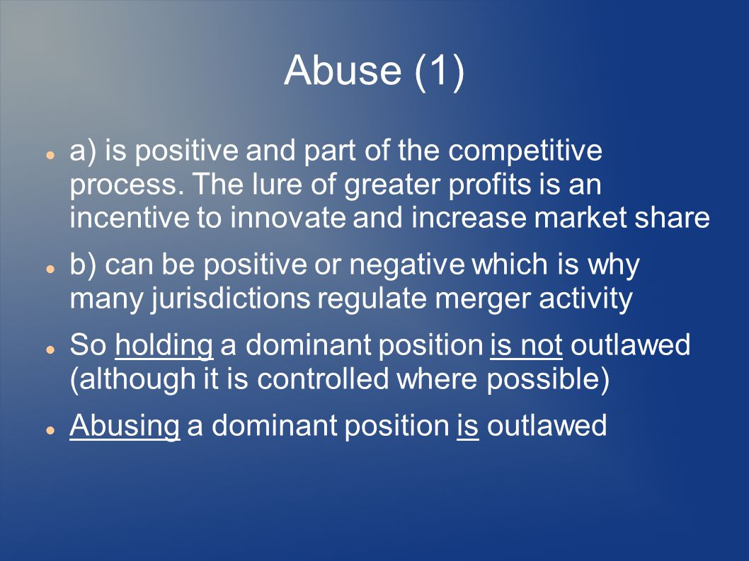 Abuse (1) a) is positive and part of the competitive process. The lure of greater profits is an incentive to innovate and increase market share b) can