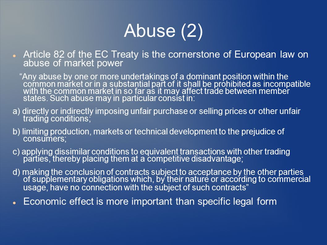 "Abuse (2) Article 82 of the EC Treaty is the cornerstone of European law on abuse of market power ""Any abuse by one or more undertakings of a dominant"